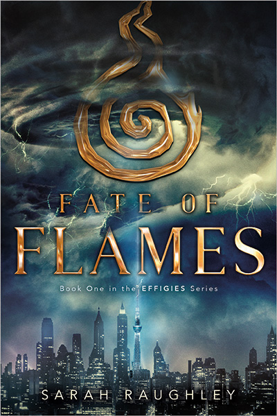 Fate of Flames, Book 1 of The Effigies Series by Sarah Raughley